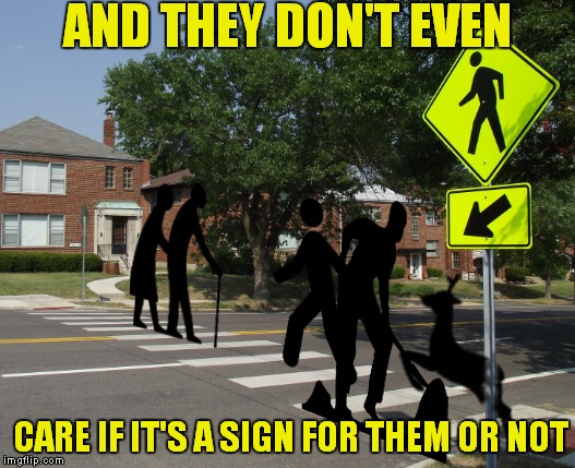 AND THEY DON'T EVEN CARE IF IT'S A SIGN FOR THEM OR NOT | made w/ Imgflip meme maker
