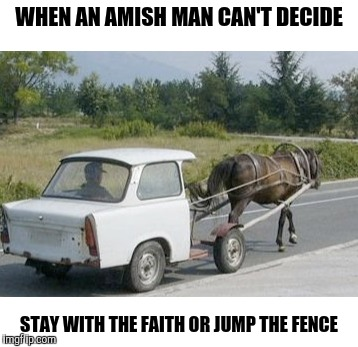 It isn't an easy decision | WHEN AN AMISH MAN CAN'T DECIDE STAY WITH THE FAITH OR JUMP THE FENCE | image tagged in strange cars,amish,cuz cars | made w/ Imgflip meme maker