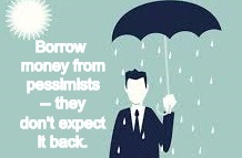 Pessimists  | Borrow money from pessimists -- they don't expect it back. | image tagged in pessimist,pessimism,money,borrow,loan,rain | made w/ Imgflip meme maker