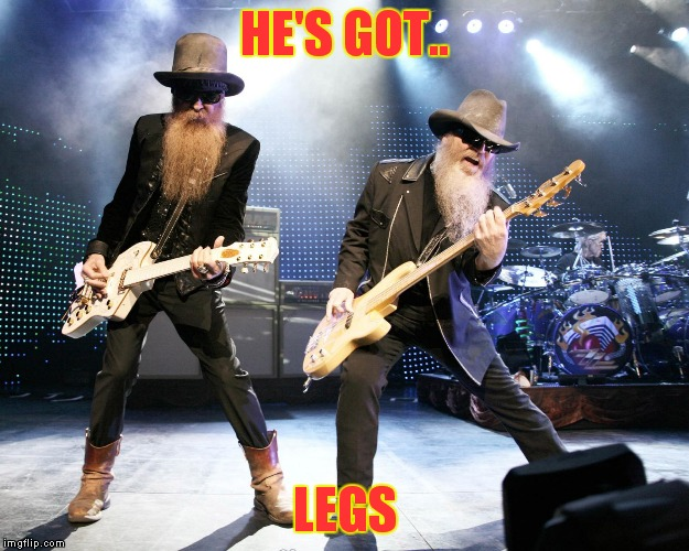 HE'S GOT.. LEGS | made w/ Imgflip meme maker