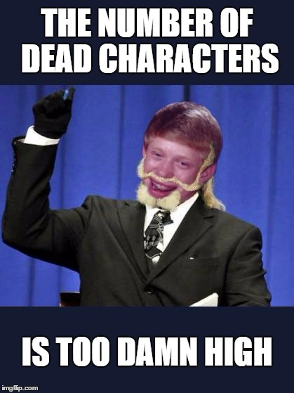 THE NUMBER OF DEAD CHARACTERS IS TOO DAMN HIGH | image tagged in too damn high brian | made w/ Imgflip meme maker