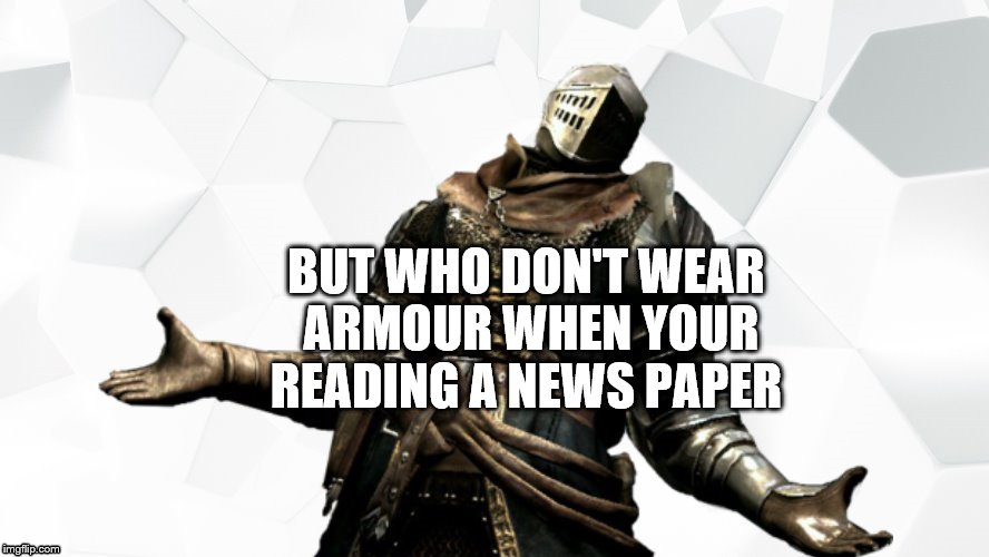 BUT WHO DON'T WEAR ARMOUR WHEN YOUR READING A NEWS PAPER | made w/ Imgflip meme maker