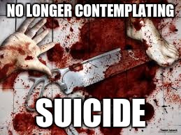 chop shop | NO LONGER CONTEMPLATING SUICIDE | image tagged in chop shop | made w/ Imgflip meme maker