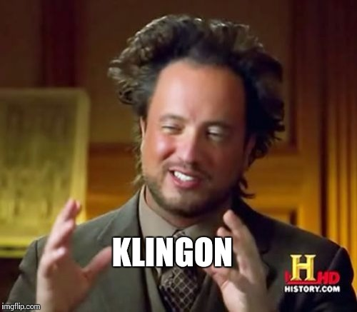 Ancient Aliens Meme | KLINGON | image tagged in memes,ancient aliens | made w/ Imgflip meme maker