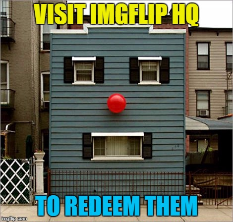 VISIT IMGFLIP HQ TO REDEEM THEM | made w/ Imgflip meme maker