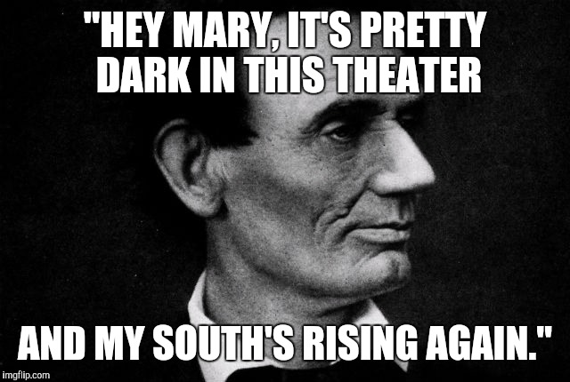 """HEY MARY, IT'S PRETTY DARK IN THIS THEATER AND MY SOUTH'S RISING AGAIN."" 