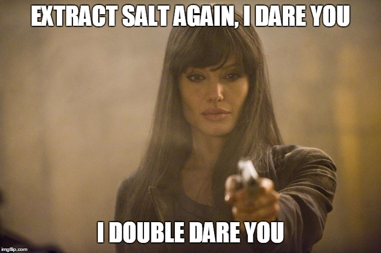 EXTRACT SALT AGAIN, I DARE YOU I DOUBLE DARE YOU | made w/ Imgflip meme maker