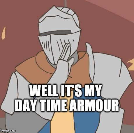 WELL IT'S MY DAY TIME ARMOUR | made w/ Imgflip meme maker