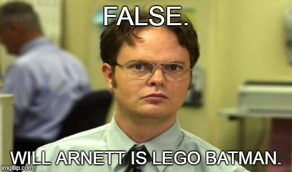 FALSE. WILL ARNETT IS LEGO BATMAN. | made w/ Imgflip meme maker