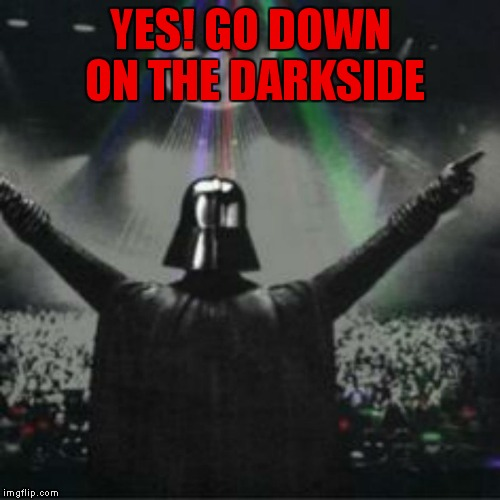 YES! GO DOWN ON THE DARKSIDE | made w/ Imgflip meme maker