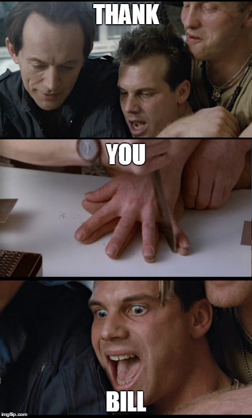 RIP Bill Paxton |  THANK; YOU; BILL | image tagged in memes,bill paxton,weyland-yutani,bishop should go | made w/ Imgflip meme maker