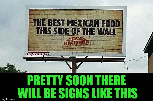 PRETTY SOON THERE WILL BE SIGNS LIKE THIS | made w/ Imgflip meme maker