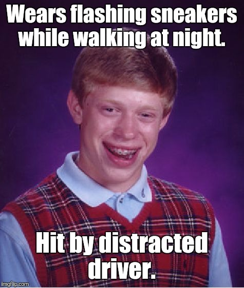 Bad Luck Brian Meme | Wears flashing sneakers while walking at night. Hit by distracted driver. | image tagged in memes,bad luck brian | made w/ Imgflip meme maker