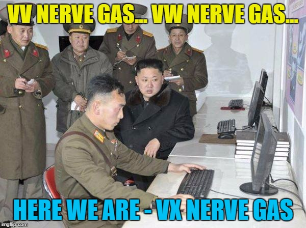 VZ nerve gas must be REALLY lethal... | VV NERVE GAS... VW NERVE GAS... HERE WE ARE - VX NERVE GAS | image tagged in kim jong un,memes,north korea,vx nerve gas,chemical weapons,assassination | made w/ Imgflip meme maker