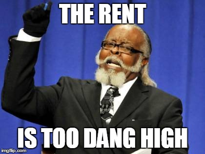 Too Damn High Meme | THE RENT IS TOO DANG HIGH | image tagged in memes,too damn high | made w/ Imgflip meme maker