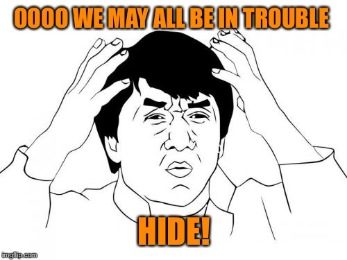 OOOO WE MAY ALL BE IN TROUBLE HIDE! | made w/ Imgflip meme maker