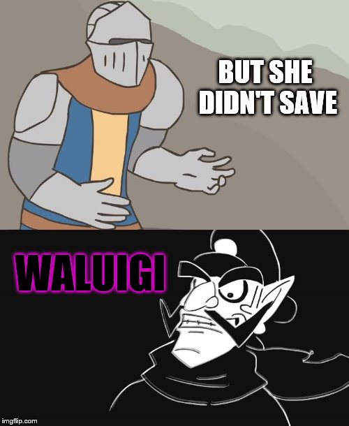 BUT SHE DIDN'T SAVE WALUIGI | made w/ Imgflip meme maker