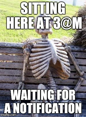 Waiting Skeleton Meme | SITTING HERE AT 3@M WAITING FOR A NOTIFICATION | image tagged in memes,waiting skeleton | made w/ Imgflip meme maker