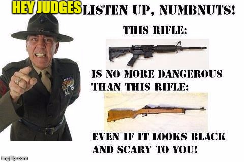 4th Circus Judges are Wrong Because   True Weapons of War Are regulated  More than Judges are apparently... | HEY JUDGES | image tagged in 4th circuit court,2nd amendment,unconstitutional bans | made w/ Imgflip meme maker