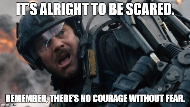 Bill Paxton no courage without fear |  IT'S ALRIGHT TO BE SCARED. REMEMBER, THERE'S NO COURAGE WITHOUT FEAR. | image tagged in bill paxton no courage without fear,scared,memes,fear | made w/ Imgflip meme maker