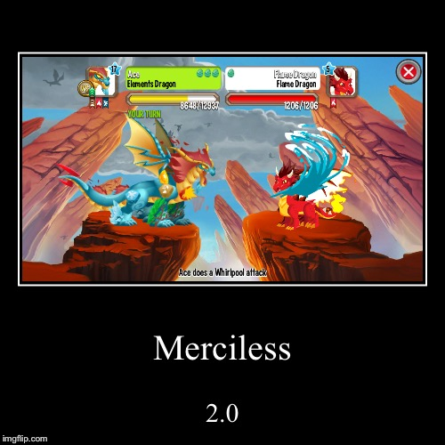 Water > Fire, Higher Level = Stronger Attacks | Merciless | 2.0 | image tagged in funny,demotivationals,dragon city,video games | made w/ Imgflip demotivational maker