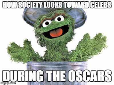 Oscars Oscar | HOW SOCIETY LOOKS TOWARD CELEBS DURING THE OSCARS | image tagged in the oscars,oscar the grouch,irony,ironing board | made w/ Imgflip meme maker