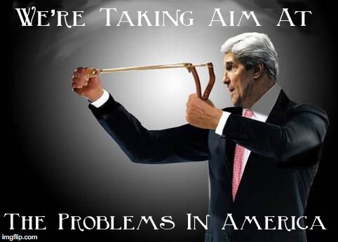 Ready, Fire, Aim! | . | image tagged in john kerry,liberals,gun control | made w/ Imgflip meme maker