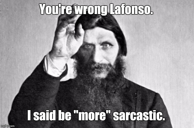 "d0b3d18...b-3.jpg | You're wrong Lafonso. I said be ""more"" sarcastic. 