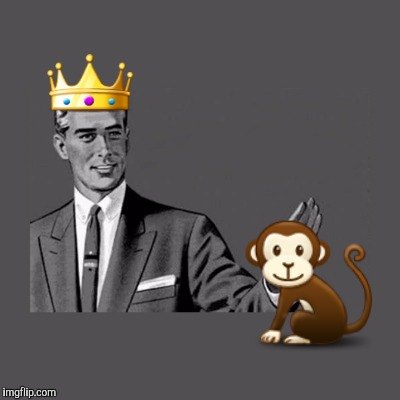 You're King of the World when you pet your monkey. | image tagged in memes,emoji,kill yourself guy,funny | made w/ Imgflip meme maker