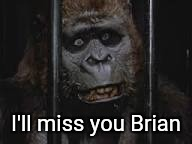 I'll miss you Brian | made w/ Imgflip meme maker