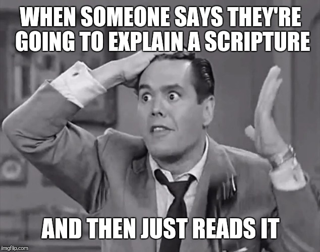 Well I could have done that | WHEN SOMEONE SAYS THEY'RE GOING TO EXPLAIN A SCRIPTURE AND THEN JUST READS IT | image tagged in scripture,bible | made w/ Imgflip meme maker