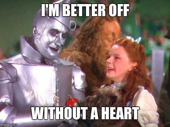 I'M BETTER OFF WITHOUT A HEART | made w/ Imgflip meme maker