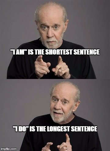 """I AM"" IS THE SHORTEST SENTENCE ""I DO"" IS THE LONGEST SENTENCE 