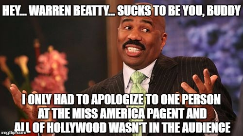 Steve Harvey passes the touch to Warren Beatty | I ONLY HAD TO APOLOGIZE TO ONE PERSON AT THE MISS AMERICA PAGENT AND ALL OF HOLLYWOOD WASN'T IN THE AUDIENCE HEY... WARREN BEATTY... SUCKS T | image tagged in memes,steve harvey,academy awards,hollywood,oops,too bad | made w/ Imgflip meme maker