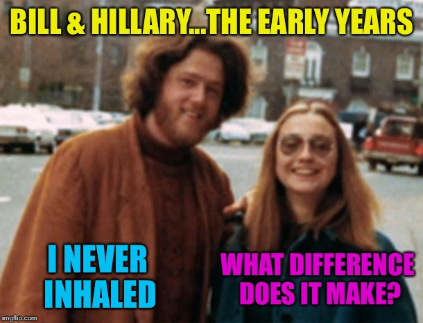 BILL & HILLARY...THE EARLY YEARS I NEVER INHALED WHAT DIFFERENCE DOES IT MAKE? | image tagged in bill hillary the early years | made w/ Imgflip meme maker