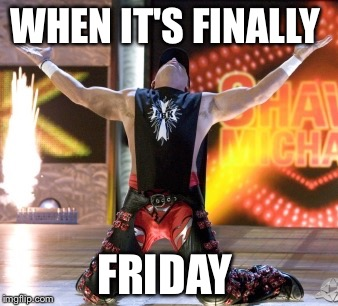 Hbk | WHEN IT'S FINALLY FRIDAY | image tagged in hbk | made w/ Imgflip meme maker