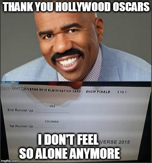 Miss Universe 2015 | THANK YOU HOLLYWOOD OSCARS I DON'T FEEL SO ALONE ANYMORE | image tagged in miss universe 2015 | made w/ Imgflip meme maker