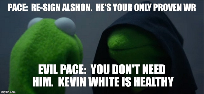 Evil Kermit Meme | PACE:  RE-SIGN ALSHON.  HE'S YOUR ONLY PROVEN WR EVIL PACE:  YOU DON'T NEED HIM.  KEVIN WHITE IS HEALTHY | image tagged in evil kermit | made w/ Imgflip meme maker