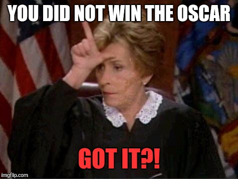 You lost, so what? | YOU DID NOT WIN THE OSCAR GOT IT?! | image tagged in judge judy loser,oscars 2017,losers,oh no you didnt,breaking news,la la land | made w/ Imgflip meme maker