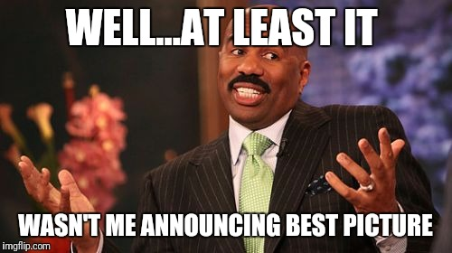 Steve Harvey Meme | WELL...AT LEAST IT WASN'T ME ANNOUNCING BEST PICTURE | image tagged in memes,steve harvey | made w/ Imgflip meme maker
