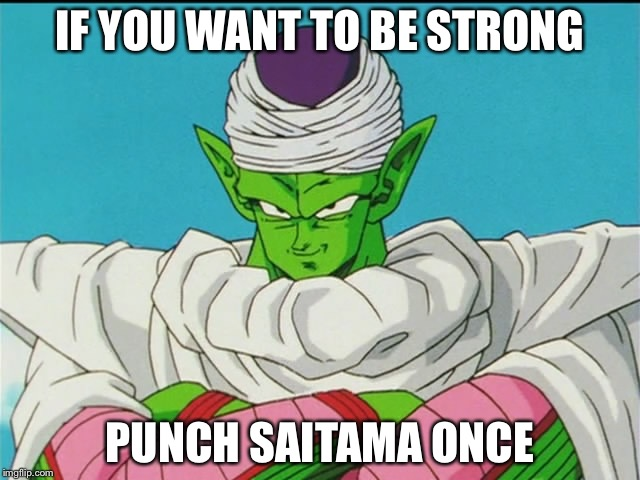 Bad teacher piccolo | IF YOU WANT TO BE STRONG PUNCH SAITAMA ONCE | image tagged in bad teacher piccolo | made w/ Imgflip meme maker