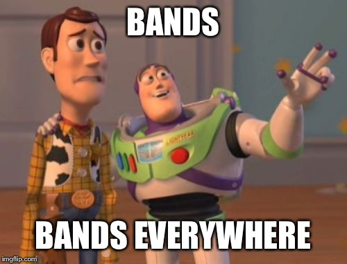 X, X Everywhere Meme | BANDS BANDS EVERYWHERE | image tagged in memes,x x everywhere | made w/ Imgflip meme maker