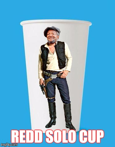 USEDAFORCEDUMMIES | REDD SOLO CUP | image tagged in usedaforcedummies,han solo,the force,funny | made w/ Imgflip meme maker