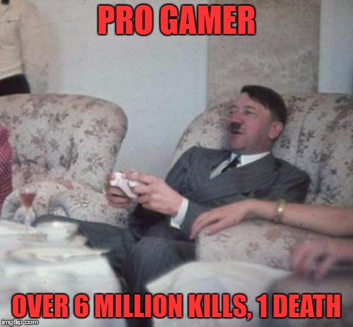 Let's See You Noobs Beat That! Hitler Week (An OlympianProduct Event) | PRO GAMER OVER 6 MILLION KILLS, 1 DEATH | image tagged in hitlerxbox,pro gamer,call of duty,hitler week,olympianproduct | made w/ Imgflip meme maker