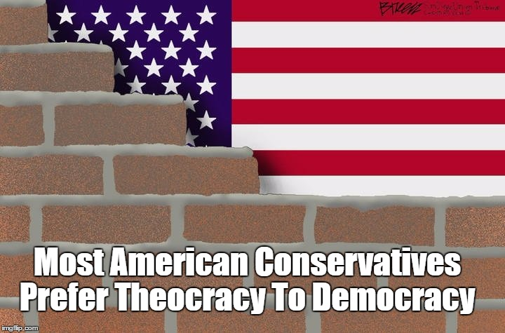 Most American Conservatives Prefer Theocracy To Democracy | made w/ Imgflip meme maker