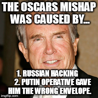 THE OSCARS MISHAP WAS CAUSED BY... 1. RUSSIAN HACKING       2. PUTIN OPERATIVE GAVE HIM THE WRONG ENVELOPE. | image tagged in oscars academy awards la la land moonlight warren beatty | made w/ Imgflip meme maker