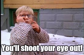 You'll shoot your eye out! | made w/ Imgflip meme maker