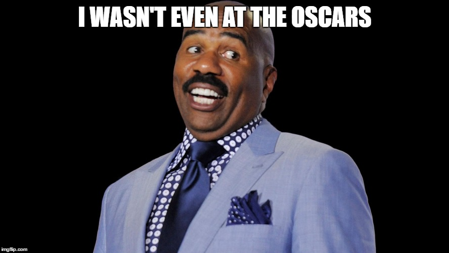I WASN'T EVEN AT THE OSCARS | image tagged in oscars | made w/ Imgflip meme maker