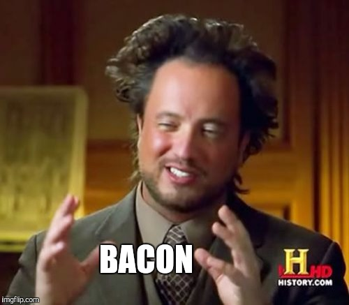 Ancient Aliens Meme | BACON | image tagged in memes,ancient aliens | made w/ Imgflip meme maker