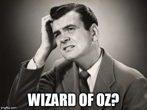 WIZARD OF OZ? | made w/ Imgflip meme maker